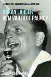 Cover for Vem var Olof Palme? - Ett porträtt av en motsägelsernas man