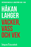 Cover for Vacker, vass och vek - Intervjuer med Olle Ljungström 1993-1995