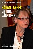 Cover for Villiga Vänstern - Ett porträtt av Gudrun Schyman