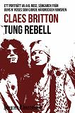 Cover for Tung rebell - Ett porträtt av Axl Rose, sångaren från Guns N´ Roses som gjorde hårdrocken rumsren