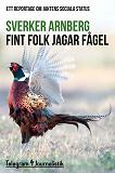 Cover for Fint folk jagar fågel - Ett reportage om jaktens sociala status