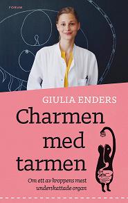 Cover for Charmen med tarmen : Allt om ett av kroppens mest underskattade organ