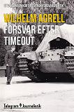 Cover for Försvar efter timeout - Utvalda krönikor om svensk försvarspolitik