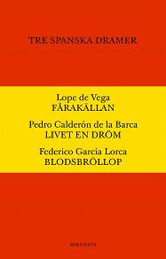 Cover for Tre spanska dramer : Fårakällan. Livet en dröm. Blodsbröllop