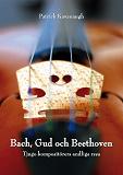 Cover for Bach, Gud och Beethoven: Tjugo kompositörers andliga resa