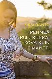 Cover for Pehmeä kuin kukka, kova kuin timantti