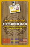 Cover for Neutralitetens tid : Svensk utrikespolitik från världssamvete till medgörlig lagspelare