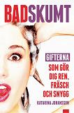 Cover for Badskumt : Gifterna som gör dig ren, fräsch och snygg