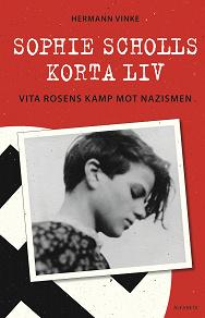 Cover for Sophie Scholls korta liv. Vita rosens kamp mot  nazismen.