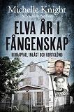 Cover for Elva år i fångenskap : kidnappad, inlåst och bortglömd