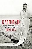 Cover for D'Annunzio : Dekadent diktare, krigare och diktator