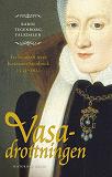 Cover for Vasadrottningen : en biografi om Katarina Stenbock 1535-1621