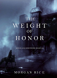 Cover for The Weight of Honor (Kings and Sorcerers--Book 3)