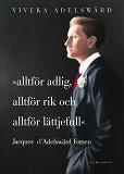 Cover for Alltför adlig, alltför rik, alltför lättjefull : Jacques D'Adelswärd Fersen