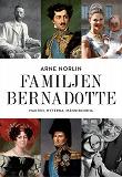 Cover for Familjen Bernadotte : Makten, myterna, människorna