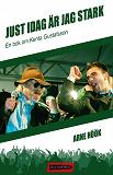 Cover for Just idag är jag stark: En bok om Kenta Gustafsson