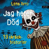 Cover for Jag heter Död – 13 skräckhistorier / Lättläst