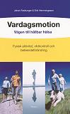 Cover for Vardagsmotion - vägen till hållbar hälsa : Vägen till hållbar hälsa: Fysisk aktivitet, viktkontroll och beteendeförändring