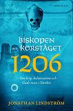 Cover for Biskopen och korståget 1206 : Om krig, kolonisation och Guds man i Norden