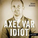 Cover for Axel var idiot / Lättläst