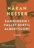 Cover for Sanningen i fallet Bertil Albertsson? : Vitbok