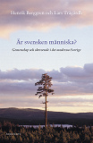 Cover for Är svensken människa? : gemenskap och oberoende i det moderna Sverige
