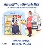 Cover for Med rullstol i grönsakshissen : om hopp och optimism i en tid av förlust och utsatthet