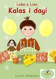 Cover for Kalas i dag! : Loke o Lisa