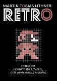 Cover for Retro: En bok om hemdatorer och TV-spel, dess utveckling och historia