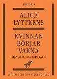 Cover for Kvinnan börjar vakna : Den svenska kvinnans historia från 1700 till 1840-talet