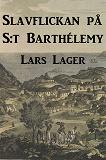 Cover for Slavflickan på S:t Barthélemy : En historisk roman om den svenska kolonin I Karibien