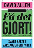 Cover for Få det gjort! (reviderad utgåva) : Svart bälte i vardagseffektivitet