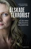 Cover for Älskade terrorist : 16 år med militanta islamister