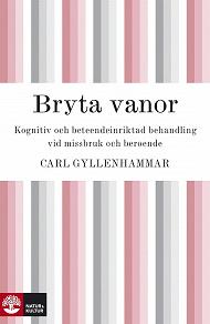 Cover for Bryta vanor : kognitiv och beteendeinriktad behandling vid missbruk och beroende