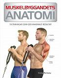 Cover for Muskelbyggandets anatomi : 70 övningar som ger maximalt resultat