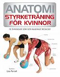 Cover for Anatomi : styrketräning för kvinnor - 70 övningar som ger maximalt resultat