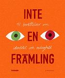 Cover for Inte en främling : 41 berättelser om identitet och mångfald