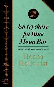 Cover for En tryckare på Blue Moon Bar : Samlade krönikor