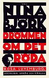 Cover for Drömmen om det röda : Rosa Luxemburg, socialism, språk och kärlek