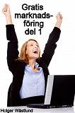 Cover for Gratis marknadsföring - del 1 : Om e-böcker, nyhetsbrev och att skaffa kunder