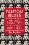 Cover for Fantombilden : Eller mannen som trodde att han mördat Olof Palme