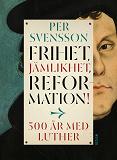 Cover for Frihet, jämlikhet, reformation! 500 år med Luther