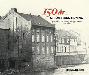 Cover for 150 år med Strömstads Tidning: ögonblick ur vår tidnings och bygds historia 1866-2016