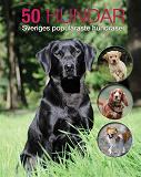 Cover for 50 hundar : Sveriges populäraste hundraser