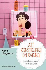 Cover for Att konstruera en kvinna : berättelser om normer flickor och tanter