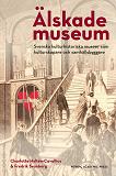 Cover for Älskade museum : svenska kulturhistoriska museer som kulturskapare och samhällsbyggare