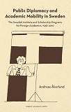 Cover for Public diplomacy and academic mobility in Sweden : the Swedish institute and scholarship programs for foreign academics 1938-2010