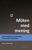 Cover for Möten med mening : ämnesdidaktiska fallstudier i konst och humaniora