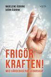 Cover for Frigör kraften! Med värdebaserat ledarskap