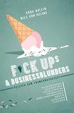 Cover for Fuckups och businessblunders : felsteg som framgångsrecept